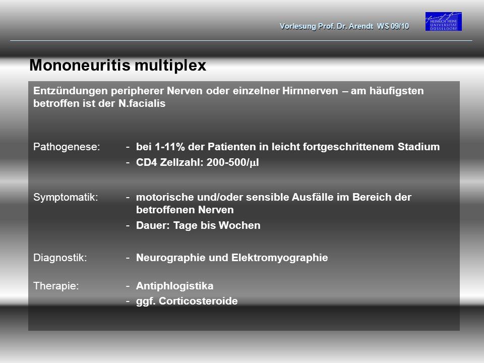 Vorlesung Prof. Dr. Arendt WS 09/10 Mononeuritis multiplex Entzündungen peripherer Nerven oder einzelner Hirnnerven – am häufigsten betroffen ist der