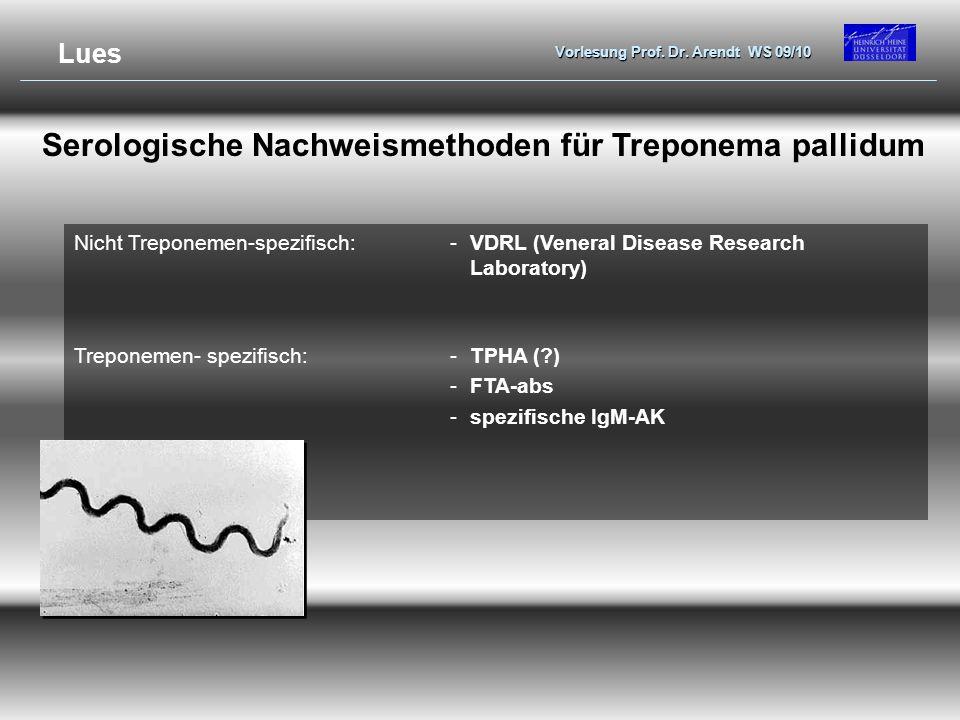 Vorlesung Prof. Dr. Arendt WS 09/10 Serologische Nachweismethoden für Treponema pallidum Nicht Treponemen-spezifisch:-VDRL (Veneral Disease Research L