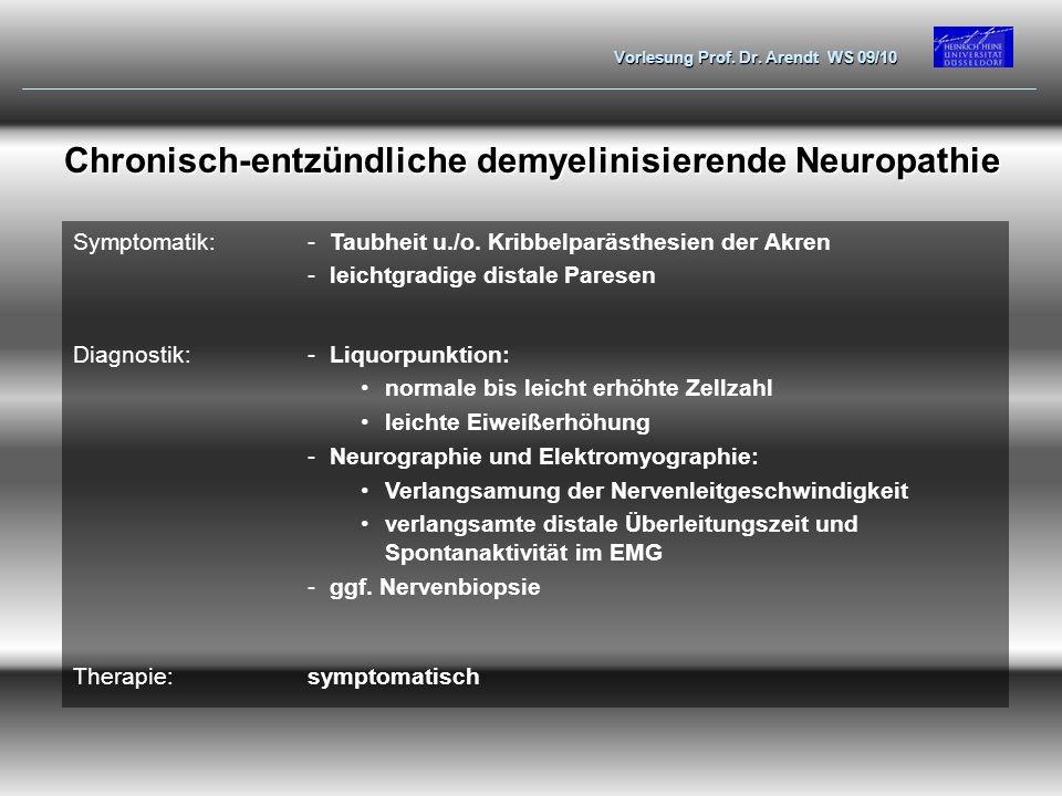 Vorlesung Prof. Dr. Arendt WS 09/10 Chronisch-entzündliche demyelinisierende Neuropathie Symptomatik:-Taubheit u./o. Kribbelparästhesien der Akren -le