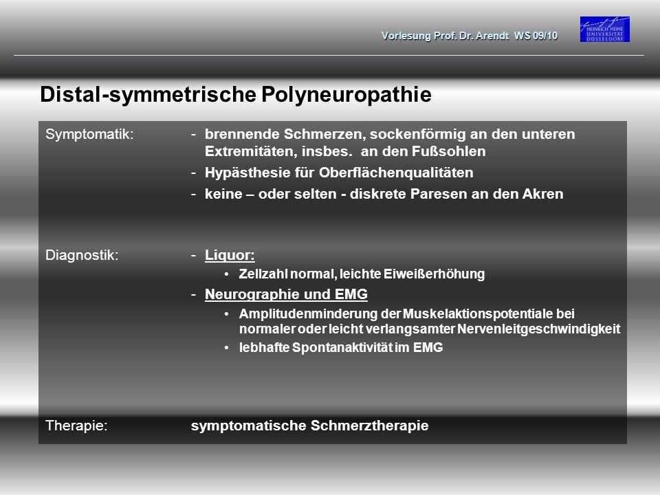 Vorlesung Prof. Dr. Arendt WS 09/10 Distal-symmetrische Polyneuropathie Symptomatik:-brennende Schmerzen, sockenförmig an den unteren Extremitäten, in