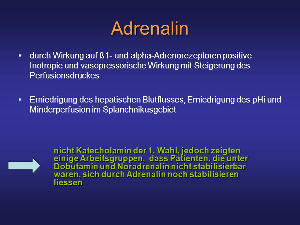 Adrenalin durch Wirkung auf ß1- und alpha-Adrenorezeptoren positive Inotropie und vasopressorische Wirkung mit Steigerung des Perfusionsdruckes Erniedrigung des hepatischen Blutflusses, Erniedrigung des pHi und Minderperfusion im Splanchnikusgebiet nicht Katecholamin der 1.