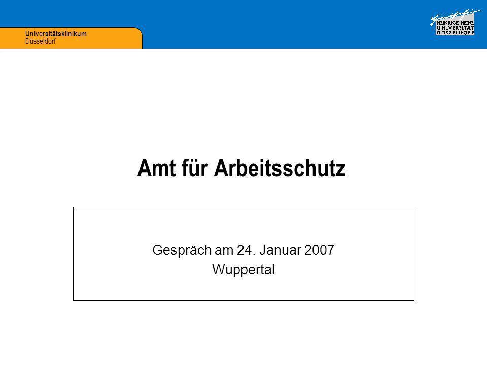 Universitätsklinikum Düsseldorf Amt für Arbeitsschutz Gespräch am 24. Januar 2007 Wuppertal