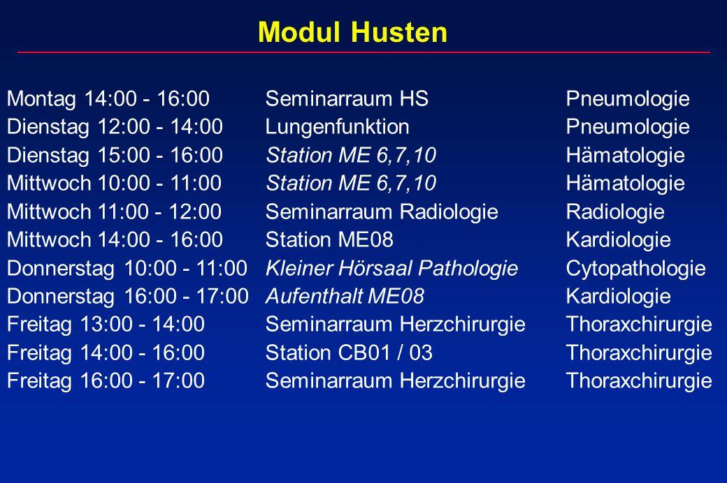 Modul Husten Montag 14:00 - 16:00Seminarraum HSPneumologie Dienstag 12:00 - 14:00LungenfunktionPneumologie Dienstag 15:00 - 16:00Station ME 6,7,10Häma