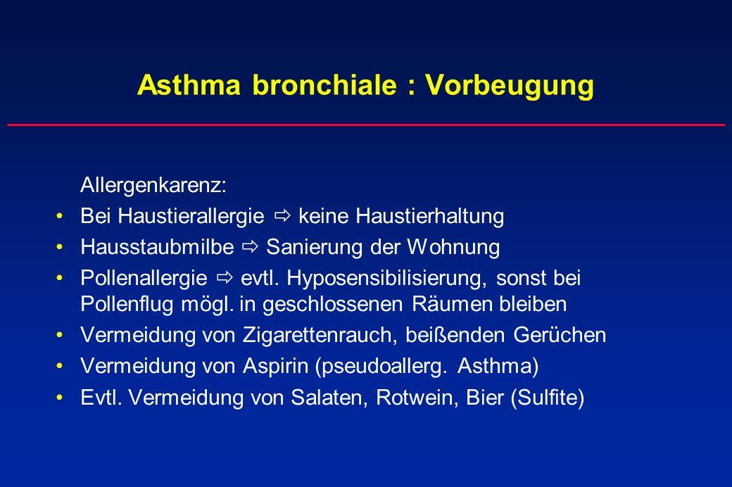 Asthma bronchiale : Vorbeugung Allergenkarenz: Bei Haustierallergie keine Haustierhaltung Hausstaubmilbe Sanierung der Wohnung Pollenallergie evtl. Hy