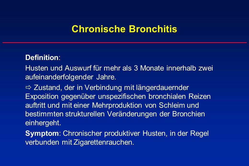 Chronische Bronchitis Definition: Husten und Auswurf für mehr als 3 Monate innerhalb zwei aufeinanderfolgender Jahre. Zustand, der in Verbindung mit l