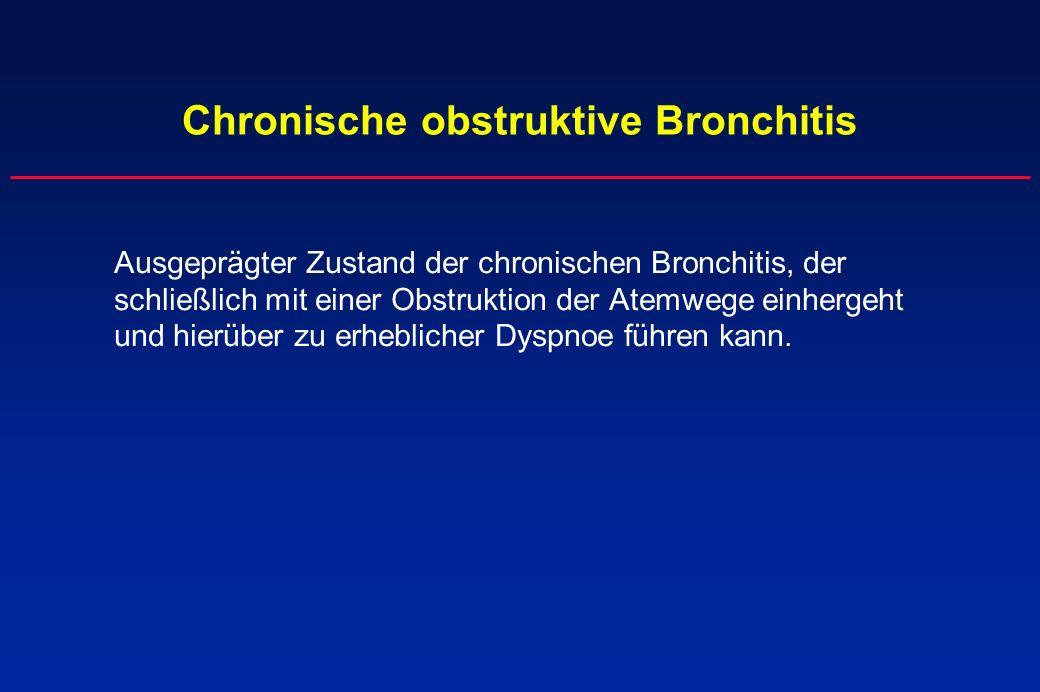 Chronische obstruktive Bronchitis Ausgeprägter Zustand der chronischen Bronchitis, der schließlich mit einer Obstruktion der Atemwege einhergeht und h
