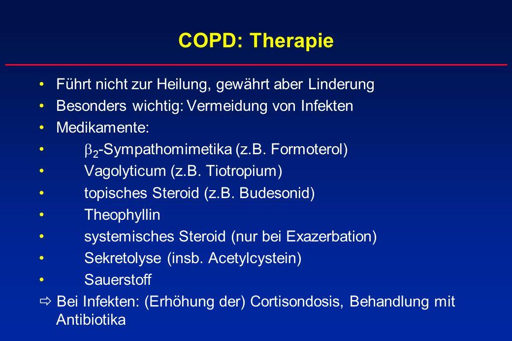 COPD: Therapie Führt nicht zur Heilung, gewährt aber Linderung Besonders wichtig: Vermeidung von Infekten Medikamente: 2 -Sympathomimetika (z.B. Formo