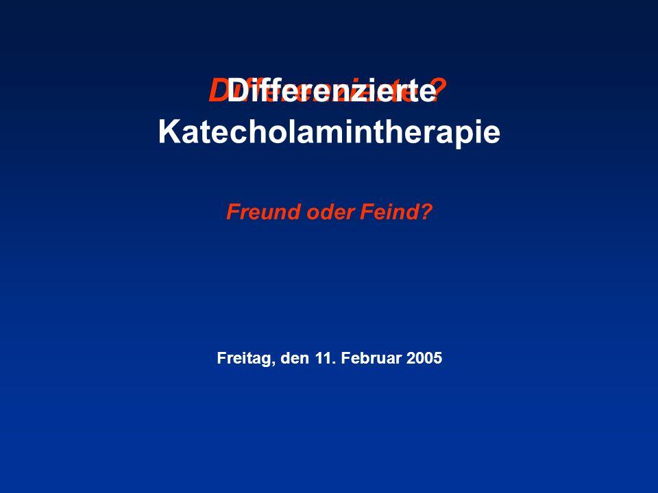 Katecholamintherapie Freund oder Feind? Freitag, den 11. Februar 2005 Differenzierte ?Differenzierte