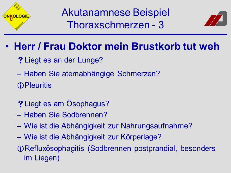 Akutanamnese Beispiel Thoraxschmerzen - 3 Herr / Frau Doktor mein Brustkorb tut weh Liegt es an der Lunge? –Haben Sie atemabhängige Schmerzen? Pleurit