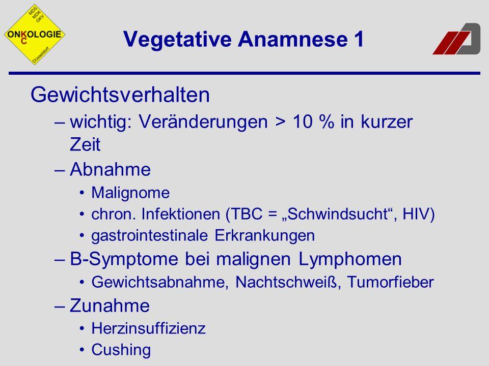 Vegetative Anamnese 1 Gewichtsverhalten –wichtig: Veränderungen > 10 % in kurzer Zeit –Abnahme Malignome chron.