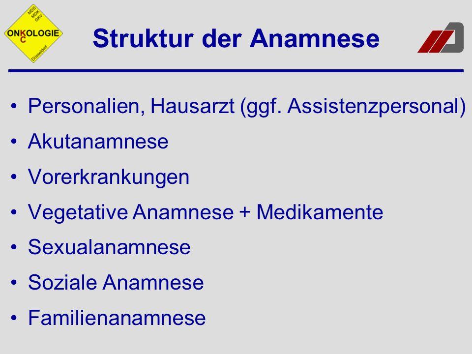 Struktur der Anamnese Personalien, Hausarzt (ggf. Assistenzpersonal) Akutanamnese Vorerkrankungen Vegetative Anamnese + Medikamente Sexualanamnese Soz