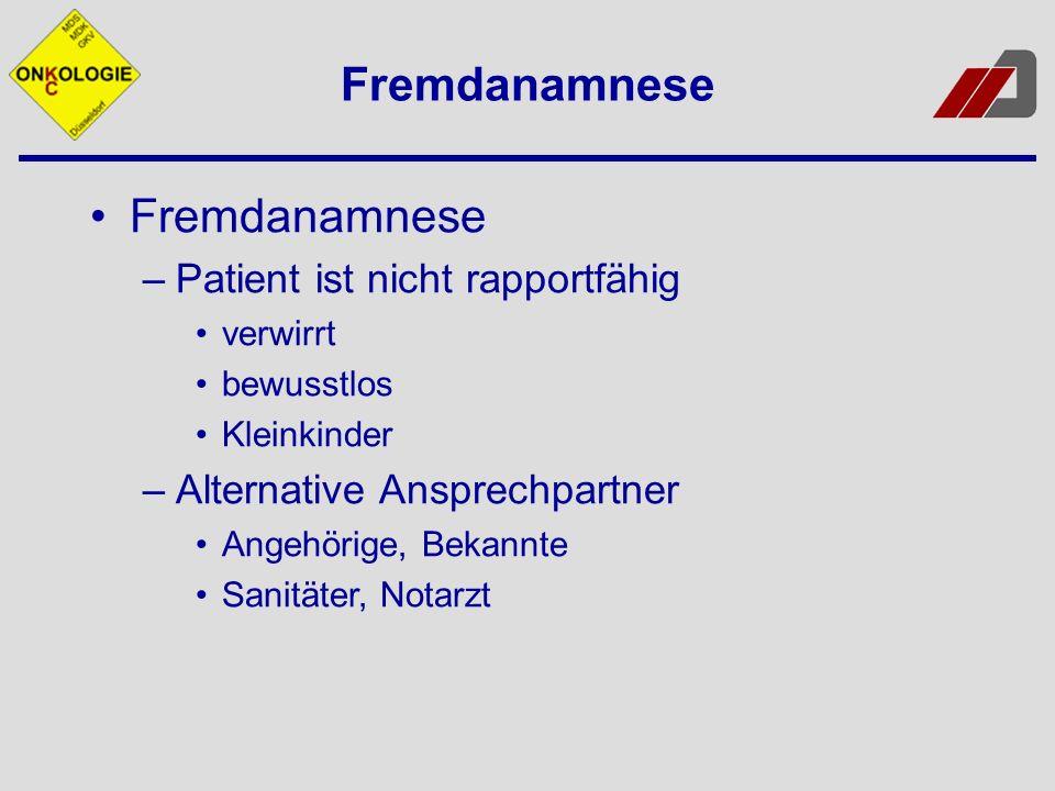 Fremdanamnese –Patient ist nicht rapportfähig verwirrt bewusstlos Kleinkinder –Alternative Ansprechpartner Angehörige, Bekannte Sanitäter, Notarzt