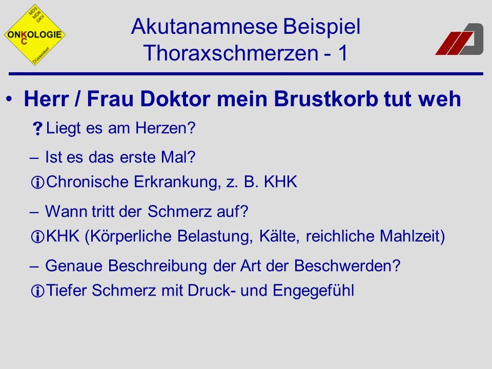Akutanamnese Beispiel Thoraxschmerzen - 1 Herr / Frau Doktor mein Brustkorb tut weh Liegt es am Herzen? –Ist es das erste Mal? Chronische Erkrankung,