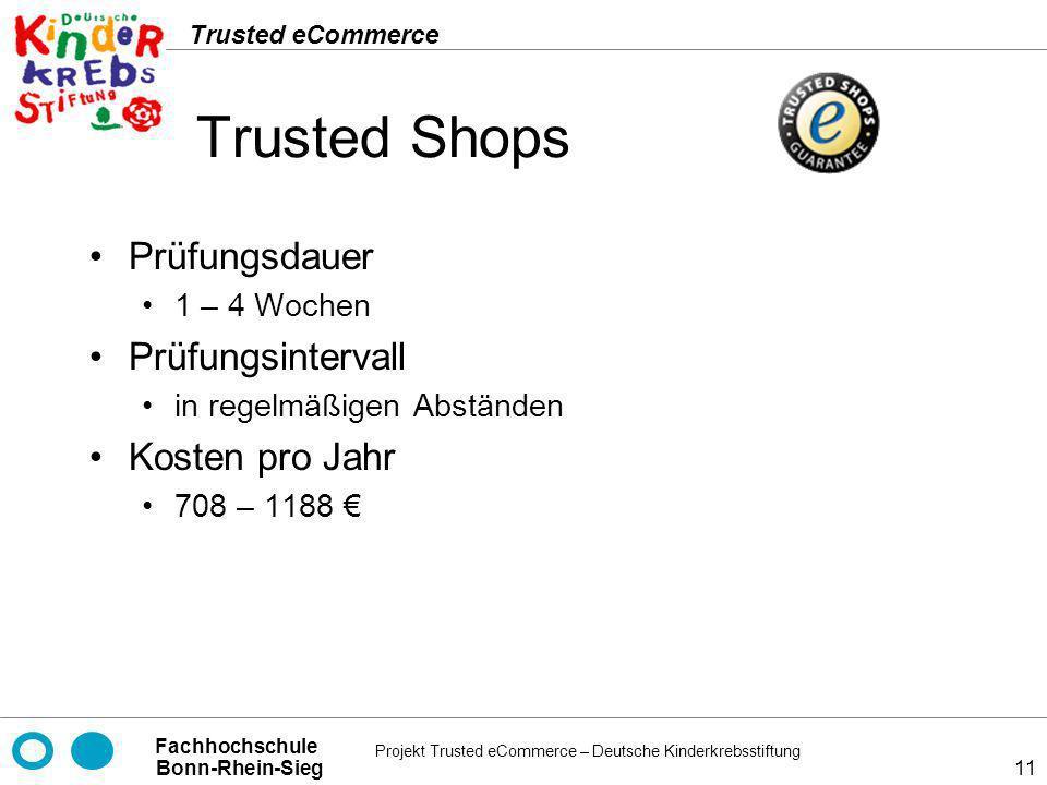 Projekt Trusted eCommerce – Deutsche Kinderkrebsstiftung Fachhochschule Bonn-Rhein-Sieg Trusted eCommerce 11 Trusted Shops Prüfungsdauer 1 – 4 Wochen