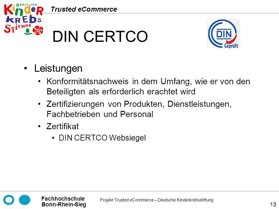Projekt Trusted eCommerce – Deutsche Kinderkrebsstiftung Fachhochschule Bonn-Rhein-Sieg Trusted eCommerce 13 DIN CERTCO Leistungen Konformitätsnachwei