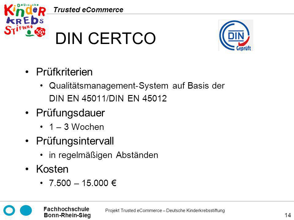 Projekt Trusted eCommerce – Deutsche Kinderkrebsstiftung Fachhochschule Bonn-Rhein-Sieg Trusted eCommerce 14 DIN CERTCO Prüfkriterien Qualitätsmanagem
