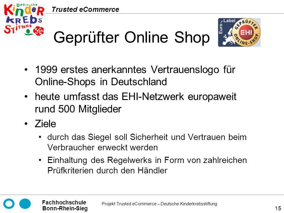 Projekt Trusted eCommerce – Deutsche Kinderkrebsstiftung Fachhochschule Bonn-Rhein-Sieg Trusted eCommerce 15 Geprüfter Online Shop 1999 erstes anerkan