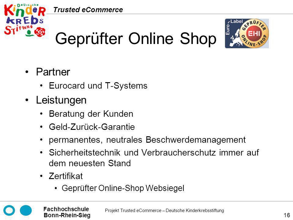 Projekt Trusted eCommerce – Deutsche Kinderkrebsstiftung Fachhochschule Bonn-Rhein-Sieg Trusted eCommerce 16 Geprüfter Online Shop Partner Eurocard un