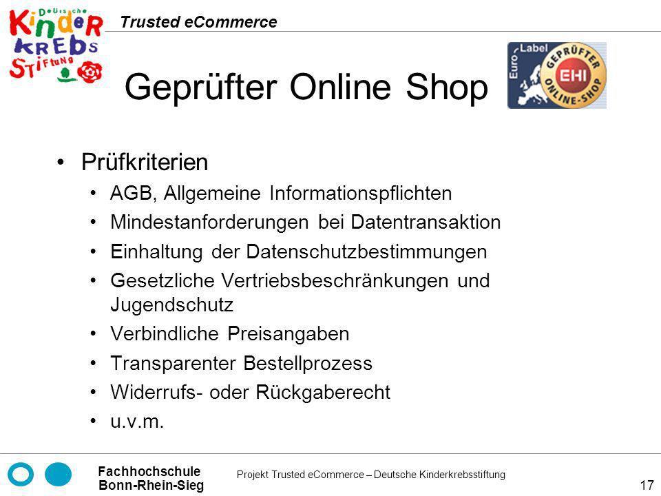 Projekt Trusted eCommerce – Deutsche Kinderkrebsstiftung Fachhochschule Bonn-Rhein-Sieg Trusted eCommerce 17 Geprüfter Online Shop Prüfkriterien AGB,