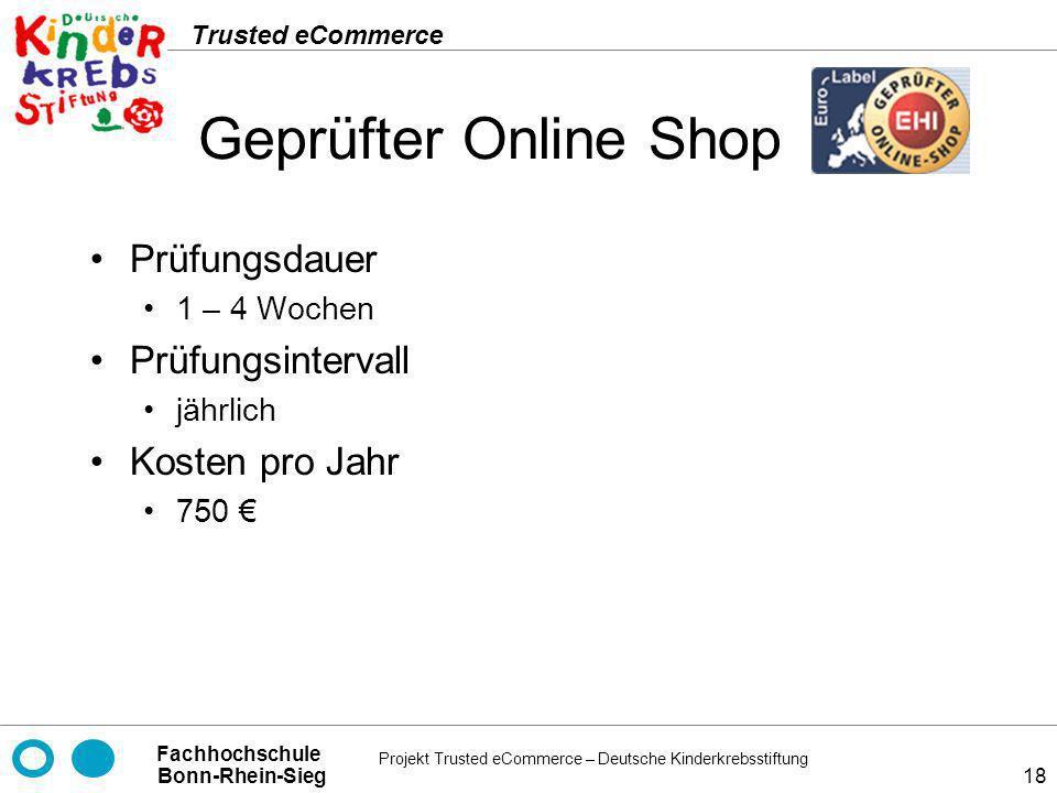 Projekt Trusted eCommerce – Deutsche Kinderkrebsstiftung Fachhochschule Bonn-Rhein-Sieg Trusted eCommerce 18 Geprüfter Online Shop Prüfungsdauer 1 – 4