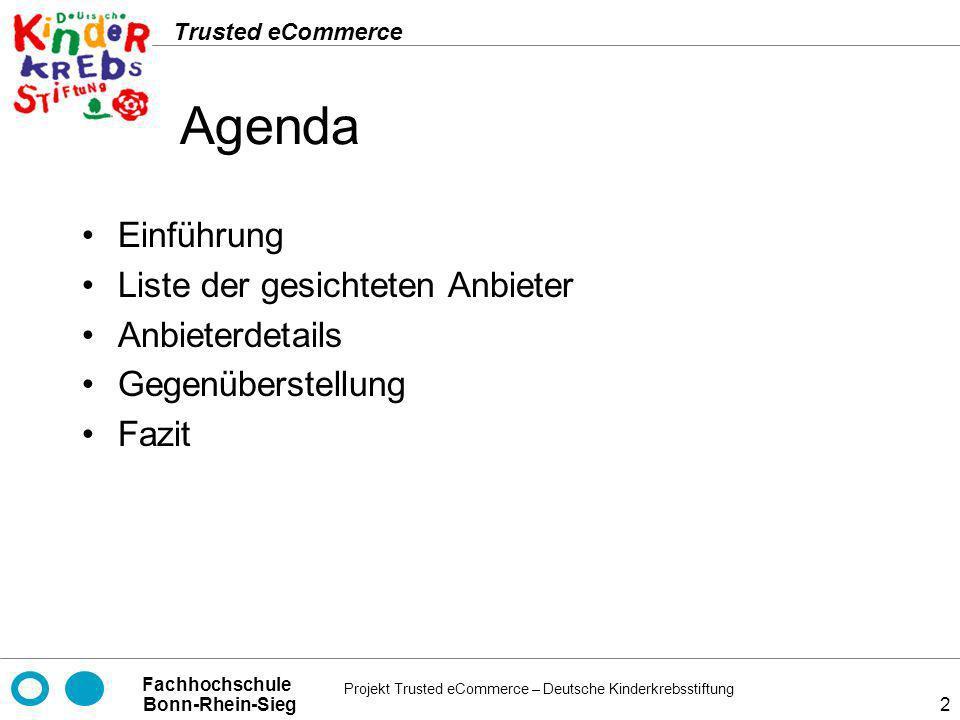 Projekt Trusted eCommerce – Deutsche Kinderkrebsstiftung Fachhochschule Bonn-Rhein-Sieg Trusted eCommerce 2 Agenda Einführung Liste der gesichteten An