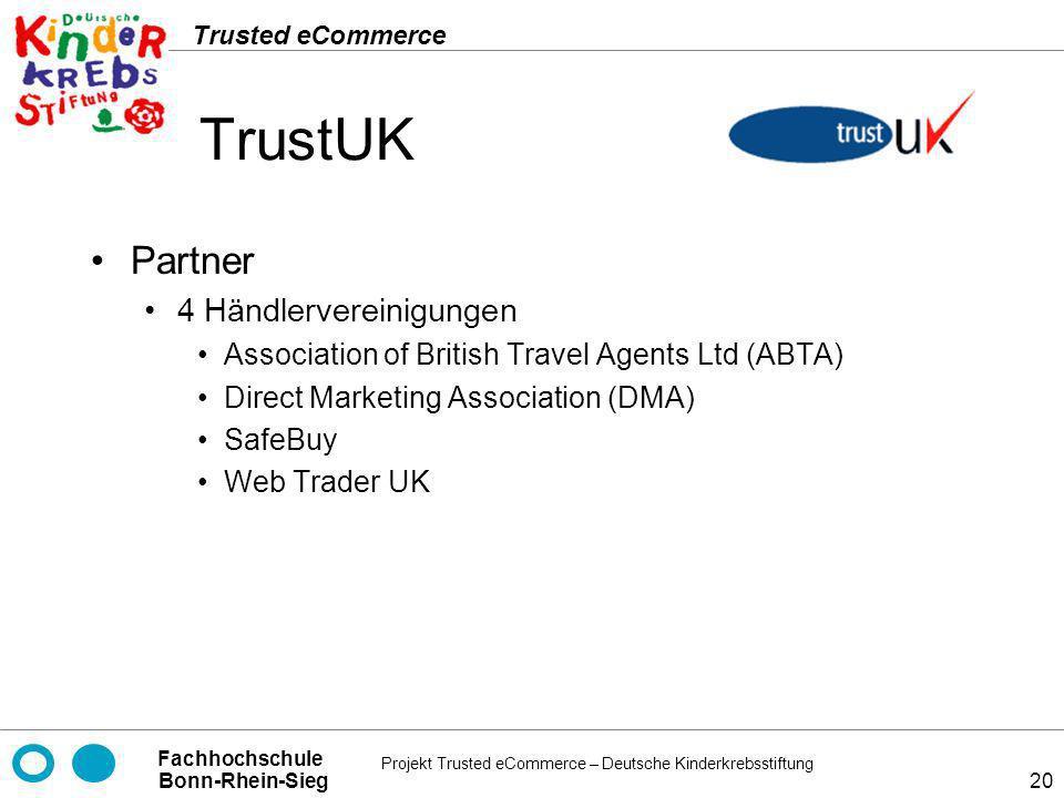Projekt Trusted eCommerce – Deutsche Kinderkrebsstiftung Fachhochschule Bonn-Rhein-Sieg Trusted eCommerce 20 TrustUK Partner 4 Händlervereinigungen As