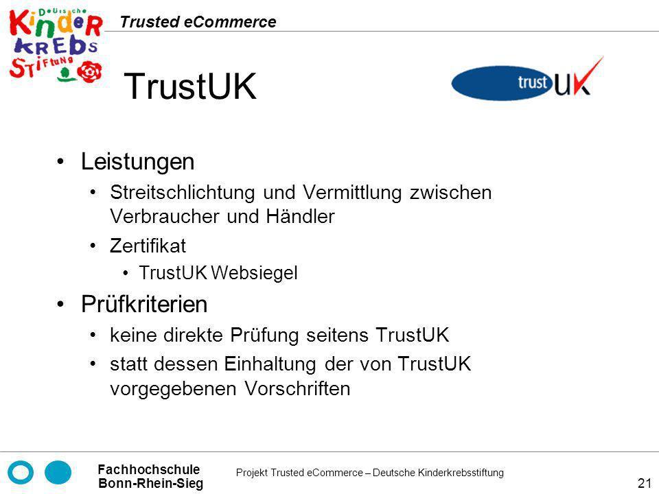 Projekt Trusted eCommerce – Deutsche Kinderkrebsstiftung Fachhochschule Bonn-Rhein-Sieg Trusted eCommerce 21 TrustUK Leistungen Streitschlichtung und
