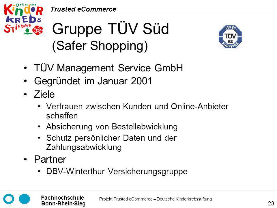 Projekt Trusted eCommerce – Deutsche Kinderkrebsstiftung Fachhochschule Bonn-Rhein-Sieg Trusted eCommerce 23 Gruppe TÜV Süd (Safer Shopping) TÜV Manag