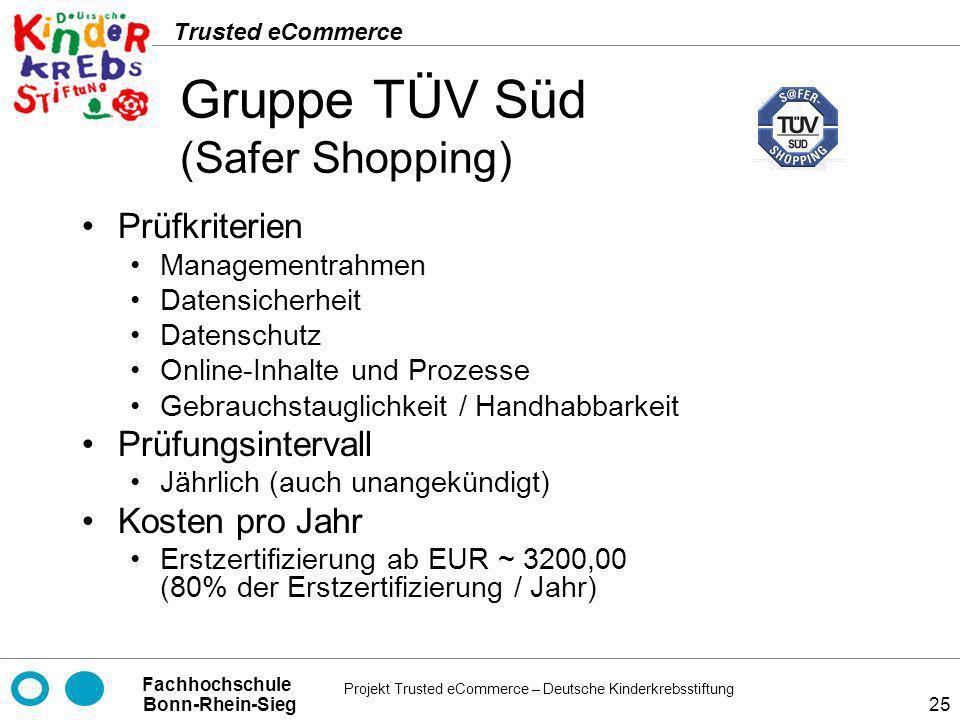 Projekt Trusted eCommerce – Deutsche Kinderkrebsstiftung Fachhochschule Bonn-Rhein-Sieg Trusted eCommerce 25 Gruppe TÜV Süd (Safer Shopping) Prüfkrite
