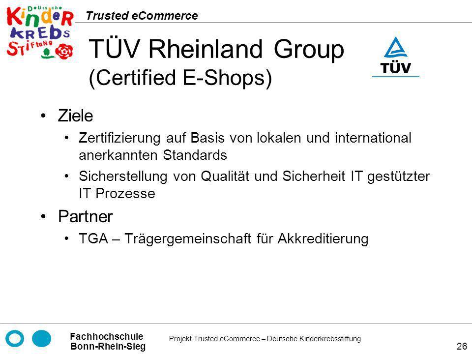 Projekt Trusted eCommerce – Deutsche Kinderkrebsstiftung Fachhochschule Bonn-Rhein-Sieg Trusted eCommerce 26 TÜV Rheinland Group (Certified E-Shops) Z