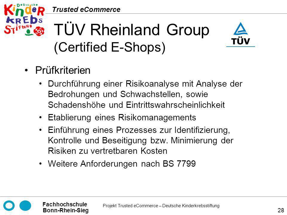 Projekt Trusted eCommerce – Deutsche Kinderkrebsstiftung Fachhochschule Bonn-Rhein-Sieg Trusted eCommerce 28 TÜV Rheinland Group (Certified E-Shops) P