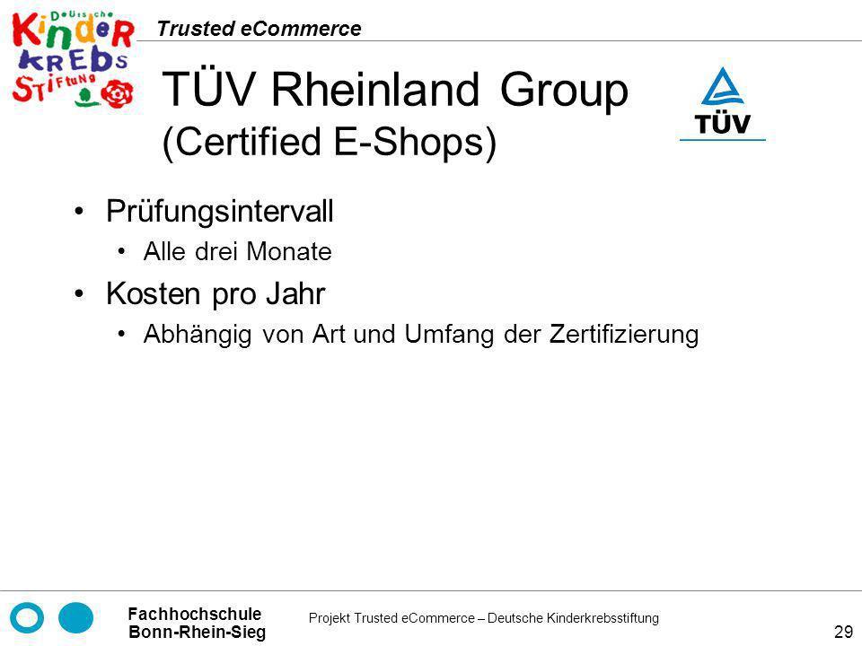 Projekt Trusted eCommerce – Deutsche Kinderkrebsstiftung Fachhochschule Bonn-Rhein-Sieg Trusted eCommerce 29 TÜV Rheinland Group (Certified E-Shops) P