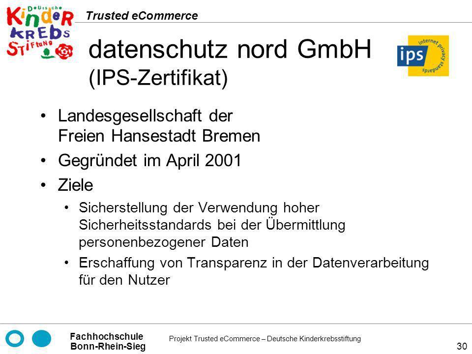 Projekt Trusted eCommerce – Deutsche Kinderkrebsstiftung Fachhochschule Bonn-Rhein-Sieg Trusted eCommerce 30 datenschutz nord GmbH (IPS-Zertifikat) La