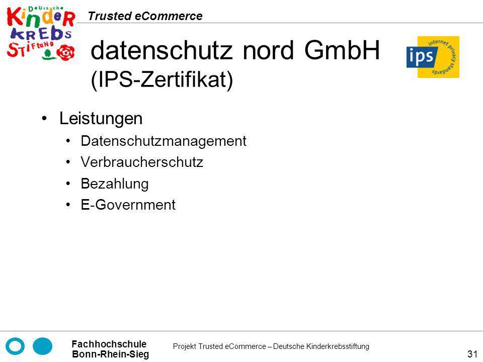 Projekt Trusted eCommerce – Deutsche Kinderkrebsstiftung Fachhochschule Bonn-Rhein-Sieg Trusted eCommerce 31 datenschutz nord GmbH (IPS-Zertifikat) Le