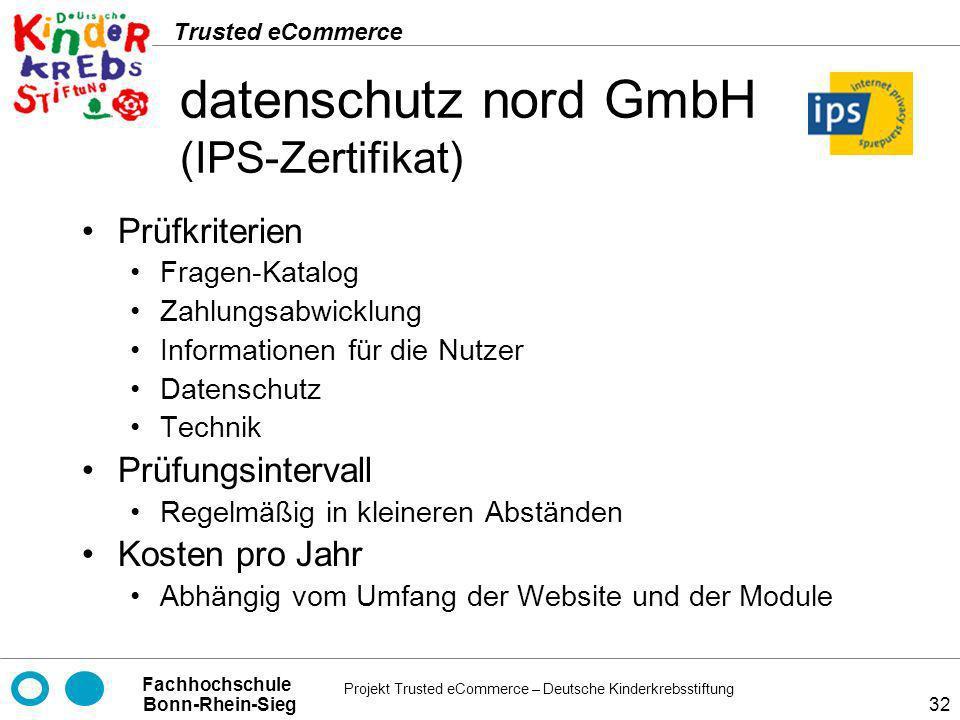 Projekt Trusted eCommerce – Deutsche Kinderkrebsstiftung Fachhochschule Bonn-Rhein-Sieg Trusted eCommerce 32 datenschutz nord GmbH (IPS-Zertifikat) Pr