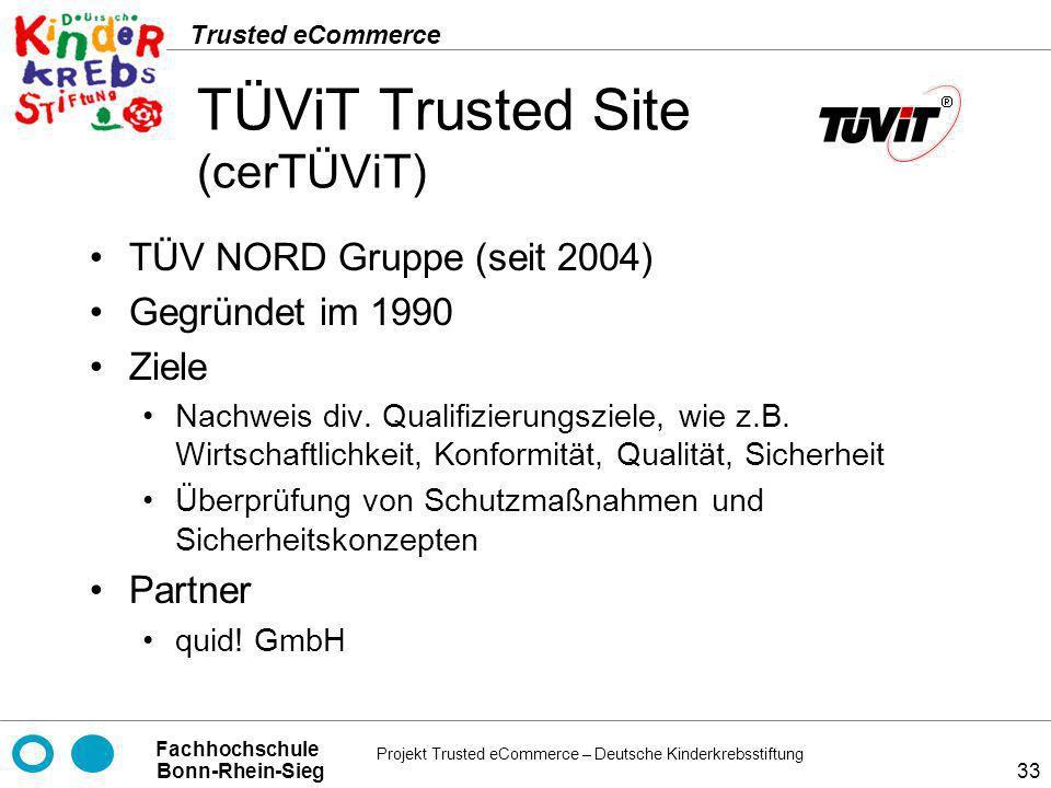Projekt Trusted eCommerce – Deutsche Kinderkrebsstiftung Fachhochschule Bonn-Rhein-Sieg Trusted eCommerce 33 TÜViT Trusted Site (cerTÜViT) TÜV NORD Gr