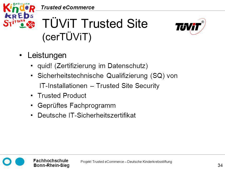 Projekt Trusted eCommerce – Deutsche Kinderkrebsstiftung Fachhochschule Bonn-Rhein-Sieg Trusted eCommerce 34 TÜViT Trusted Site (cerTÜViT) Leistungen