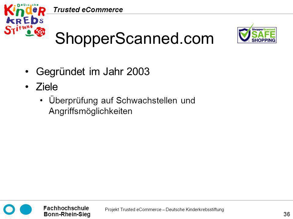 Projekt Trusted eCommerce – Deutsche Kinderkrebsstiftung Fachhochschule Bonn-Rhein-Sieg Trusted eCommerce 36 ShopperScanned.com Gegründet im Jahr 2003