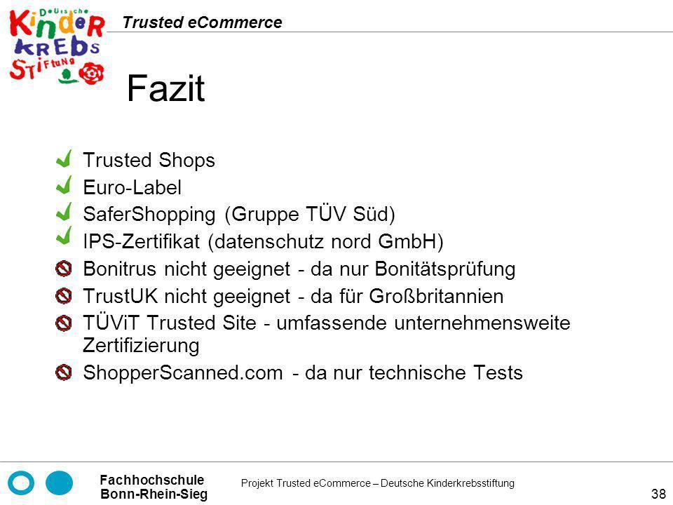 Projekt Trusted eCommerce – Deutsche Kinderkrebsstiftung Fachhochschule Bonn-Rhein-Sieg Trusted eCommerce 38 Fazit Trusted Shops Euro-Label SaferShopp