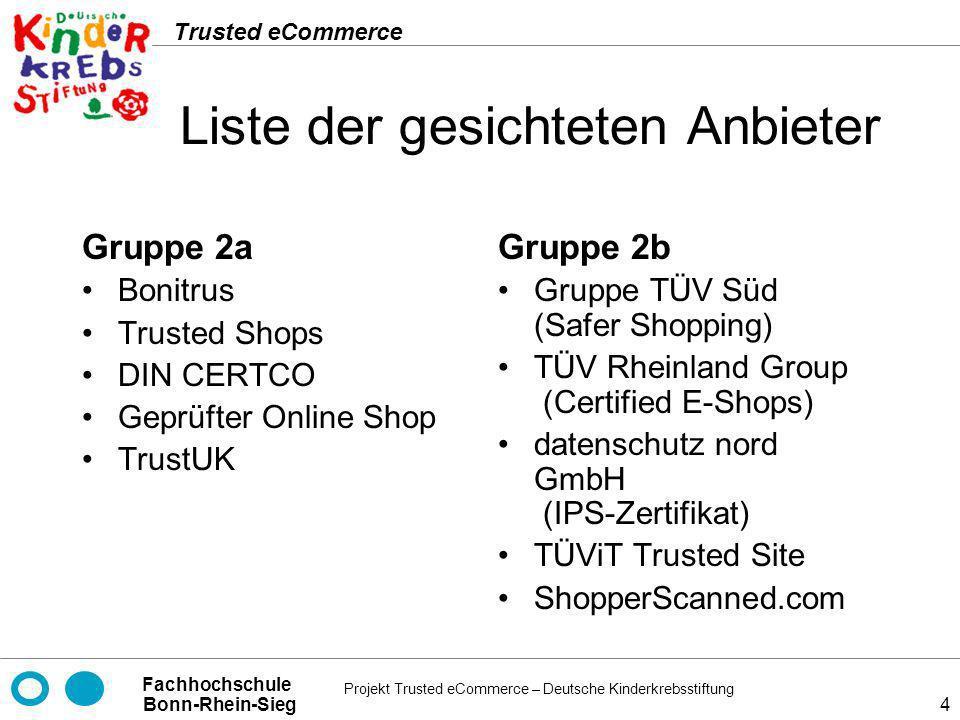 Projekt Trusted eCommerce – Deutsche Kinderkrebsstiftung Fachhochschule Bonn-Rhein-Sieg Trusted eCommerce 4 Liste der gesichteten Anbieter Gruppe 2a B
