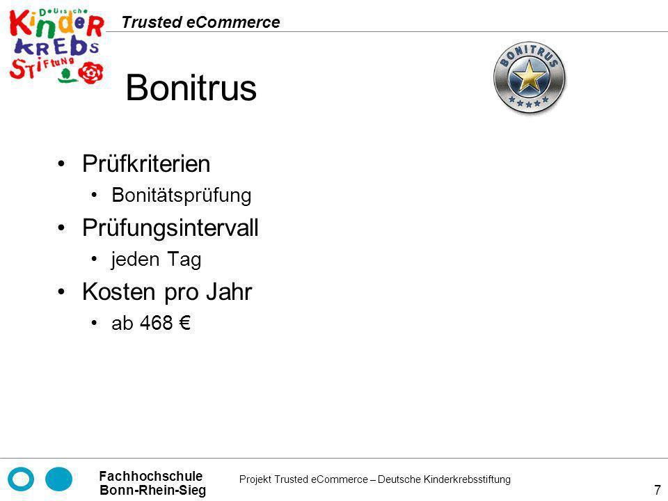Projekt Trusted eCommerce – Deutsche Kinderkrebsstiftung Fachhochschule Bonn-Rhein-Sieg Trusted eCommerce 38 Fazit Trusted Shops Euro-Label SaferShopping (Gruppe TÜV Süd) IPS-Zertifikat (datenschutz nord GmbH) Bonitrus nicht geeignet - da nur Bonitätsprüfung TrustUK nicht geeignet - da für Großbritannien TÜViT Trusted Site - umfassende unternehmensweite Zertifizierung ShopperScanned.com - da nur technische Tests