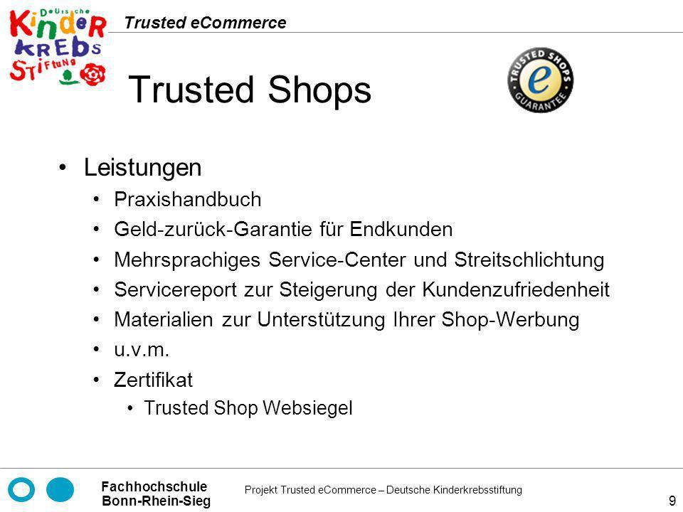 Projekt Trusted eCommerce – Deutsche Kinderkrebsstiftung Fachhochschule Bonn-Rhein-Sieg Trusted eCommerce 20 TrustUK Partner 4 Händlervereinigungen Association of British Travel Agents Ltd (ABTA) Direct Marketing Association (DMA) SafeBuy Web Trader UK