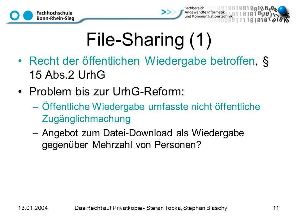 13.01.2004 Das Recht auf Privatkopie - Stefan Topka, Stephan Blaschy 11 File-Sharing (1) Recht der öffentlichen Wiedergabe betroffen, § 15 Abs.2 UrhG