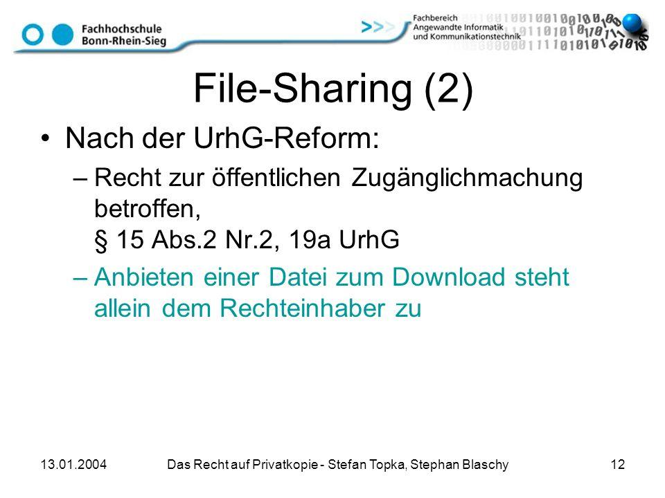 13.01.2004 Das Recht auf Privatkopie - Stefan Topka, Stephan Blaschy 12 File-Sharing (2) Nach der UrhG-Reform: –Recht zur öffentlichen Zugänglichmachu