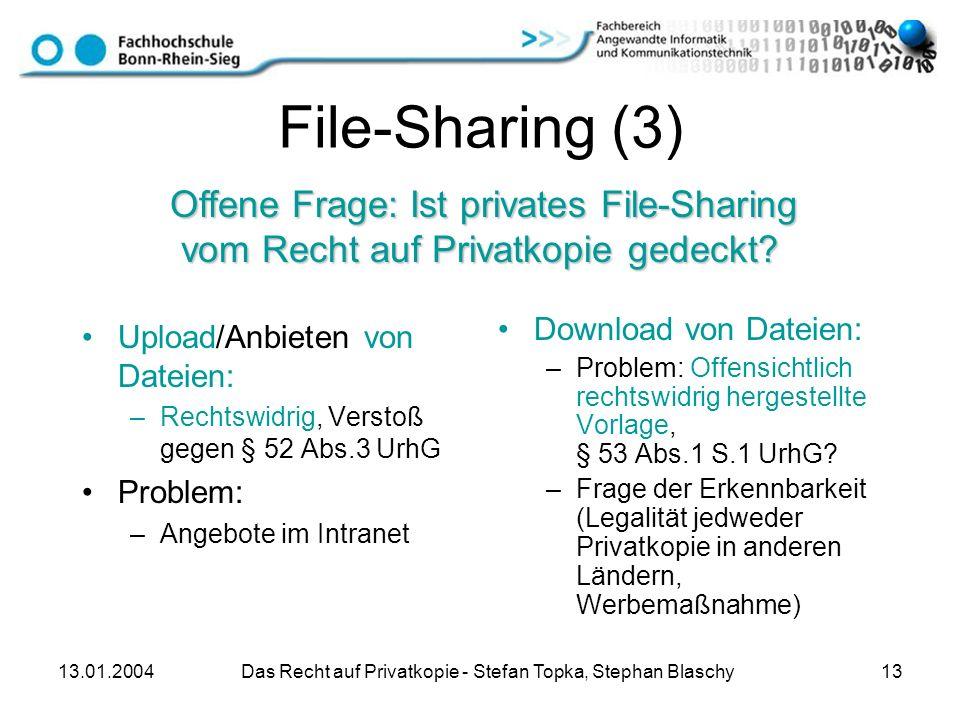 13.01.2004 Das Recht auf Privatkopie - Stefan Topka, Stephan Blaschy 13 File-Sharing (3) Upload/Anbieten von Dateien: –Rechtswidrig, Verstoß gegen § 5