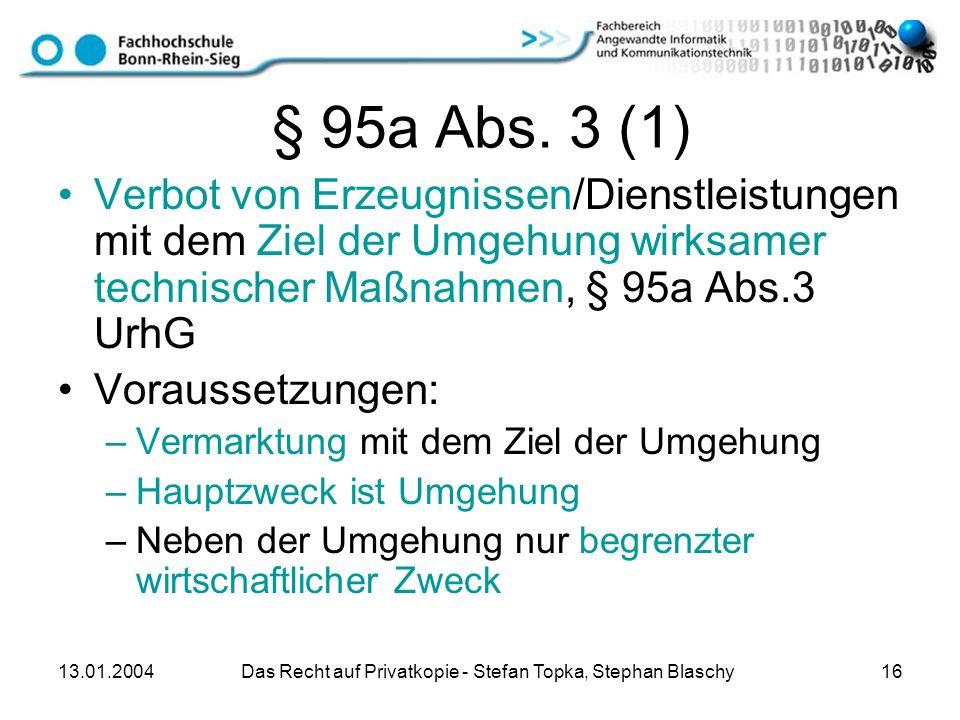 13.01.2004 Das Recht auf Privatkopie - Stefan Topka, Stephan Blaschy 16 § 95a Abs. 3 (1) Verbot von Erzeugnissen/Dienstleistungen mit dem Ziel der Umg