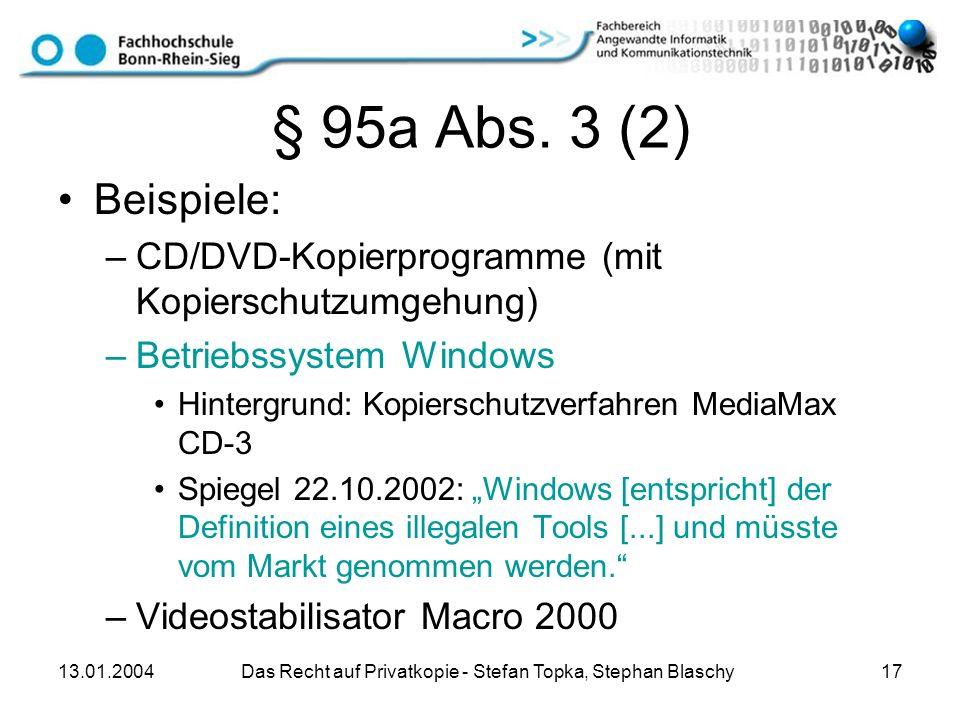 13.01.2004 Das Recht auf Privatkopie - Stefan Topka, Stephan Blaschy 17 § 95a Abs. 3 (2) Beispiele: –CD/DVD-Kopierprogramme (mit Kopierschutzumgehung)