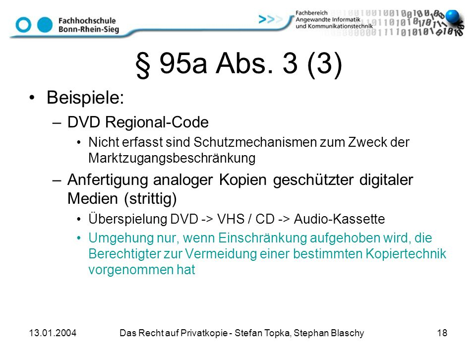 13.01.2004 Das Recht auf Privatkopie - Stefan Topka, Stephan Blaschy 18 § 95a Abs. 3 (3) Beispiele: –DVD Regional-Code Nicht erfasst sind Schutzmechan