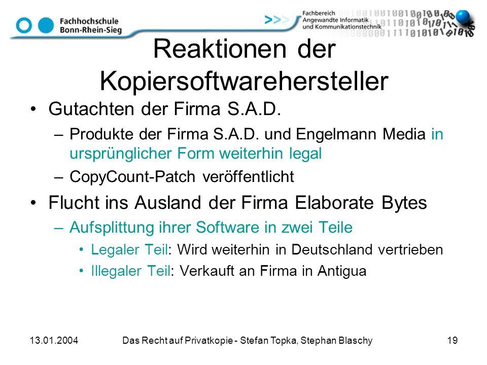 13.01.2004 Das Recht auf Privatkopie - Stefan Topka, Stephan Blaschy 19 Reaktionen der Kopiersoftwarehersteller Gutachten der Firma S.A.D. –Produkte d