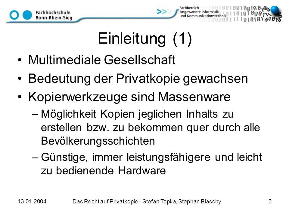 13.01.2004 Das Recht auf Privatkopie - Stefan Topka, Stephan Blaschy 3 Einleitung (1) Multimediale Gesellschaft Bedeutung der Privatkopie gewachsen Ko
